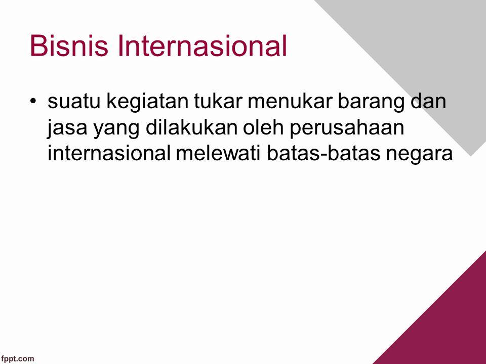 Bisnis Internasional suatu kegiatan tukar menukar barang dan jasa yang dilakukan oleh perusahaan internasional melewati batas-batas negara