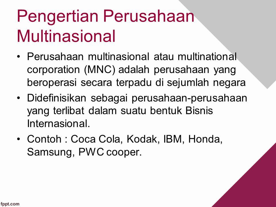Pengertian Perusahaan Multinasional Perusahaan multinasional atau multinational corporation (MNC) adalah perusahaan yang beroperasi secara terpadu di