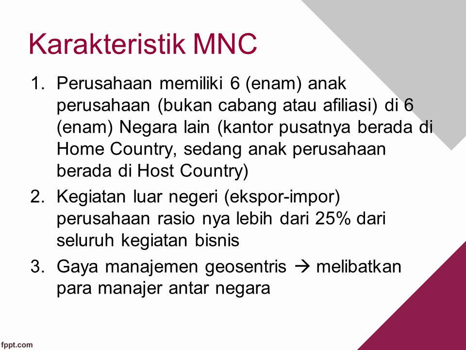 Karakteristik MNC 1.Perusahaan memiliki 6 (enam) anak perusahaan (bukan cabang atau afiliasi) di 6 (enam) Negara lain (kantor pusatnya berada di Home