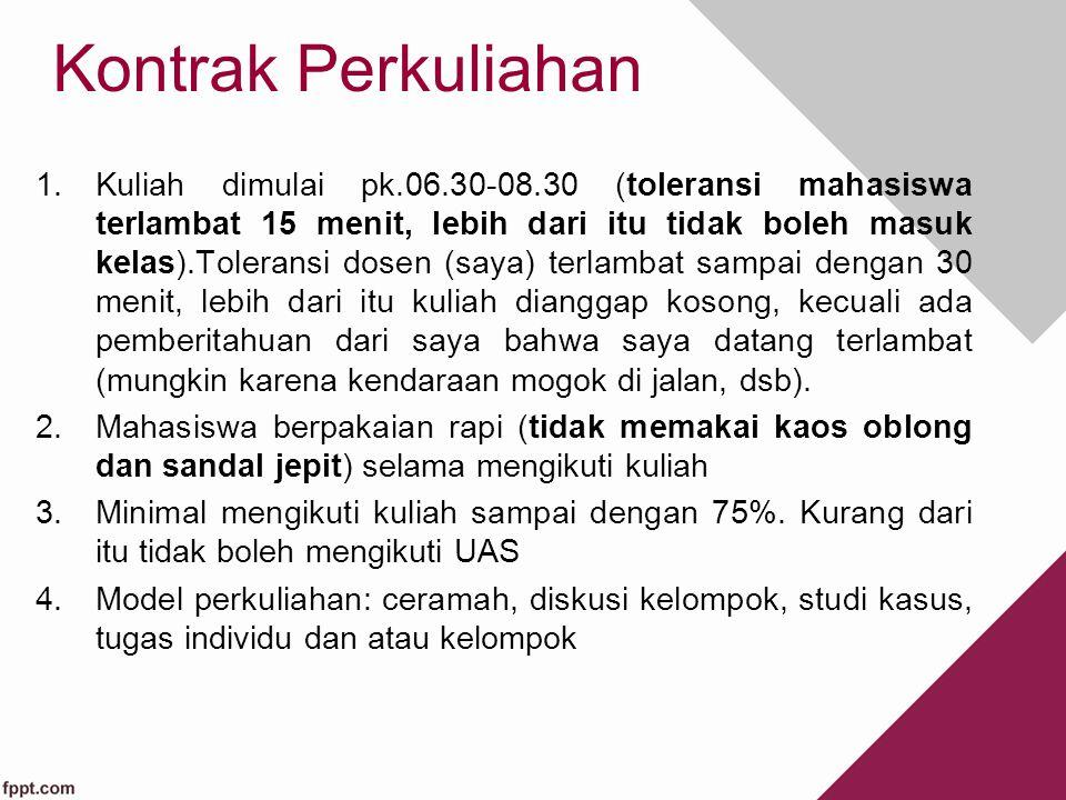 Kontrak Perkuliahan 1.Kuliah dimulai pk.06.30-08.30 (toleransi mahasiswa terlambat 15 menit, lebih dari itu tidak boleh masuk kelas).Toleransi dosen (