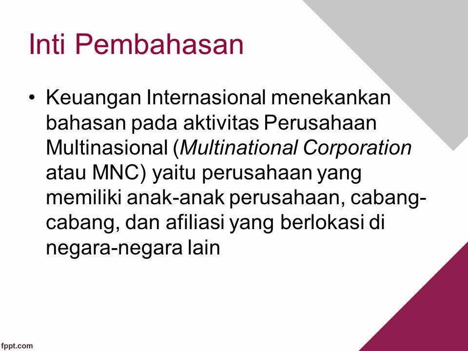 Inti Pembahasan Keuangan Internasional menekankan bahasan pada aktivitas Perusahaan Multinasional (Multinational Corporation atau MNC) yaitu perusahaa