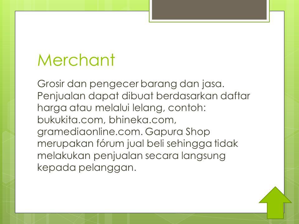 Merchant Grosir dan pengecer barang dan jasa.