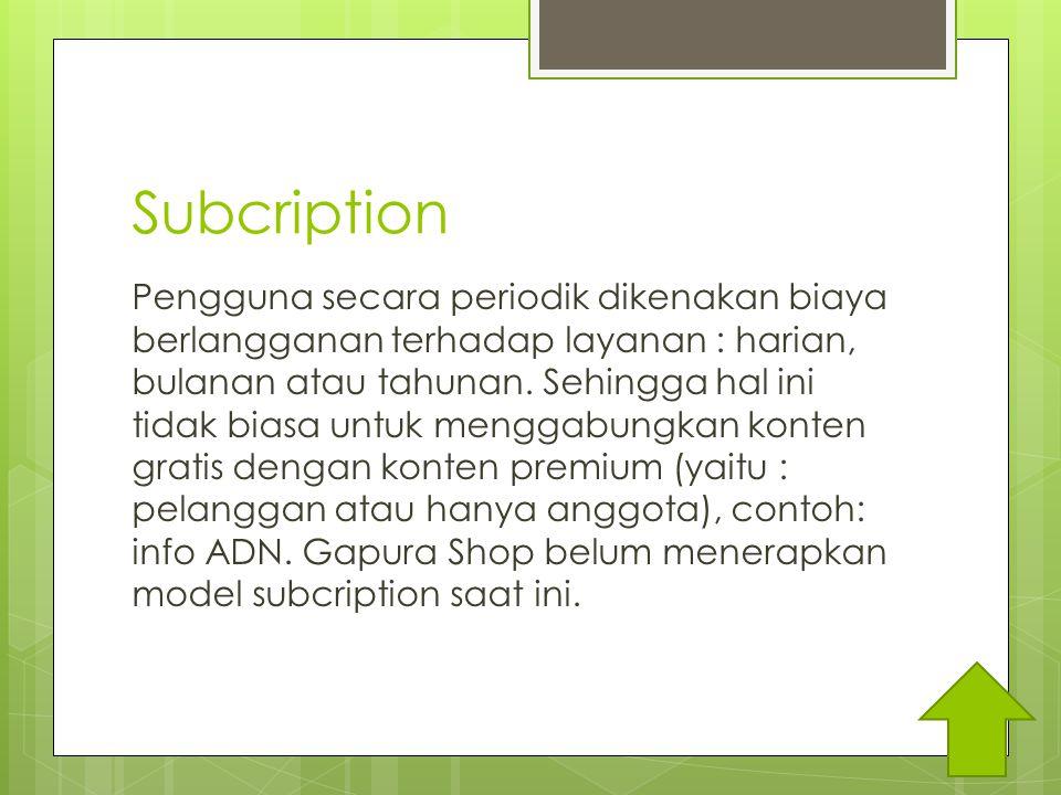 Subcription Pengguna secara periodik dikenakan biaya berlangganan terhadap layanan : harian, bulanan atau tahunan.