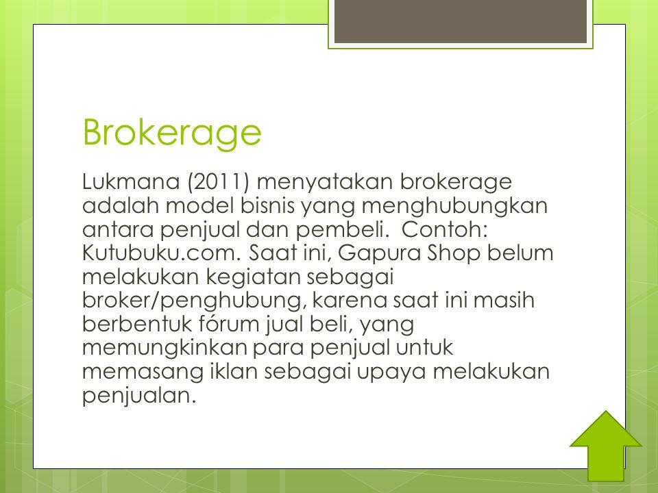 Brokerage Lukmana (2011) menyatakan brokerage adalah model bisnis yang menghubungkan antara penjual dan pembeli.