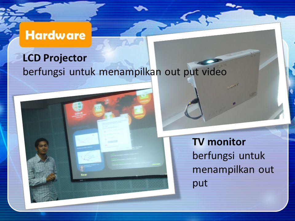 Hardware LCD Projector berfungsi untuk menampilkan out put video TV monitor berfungsi untuk menampilkan out put