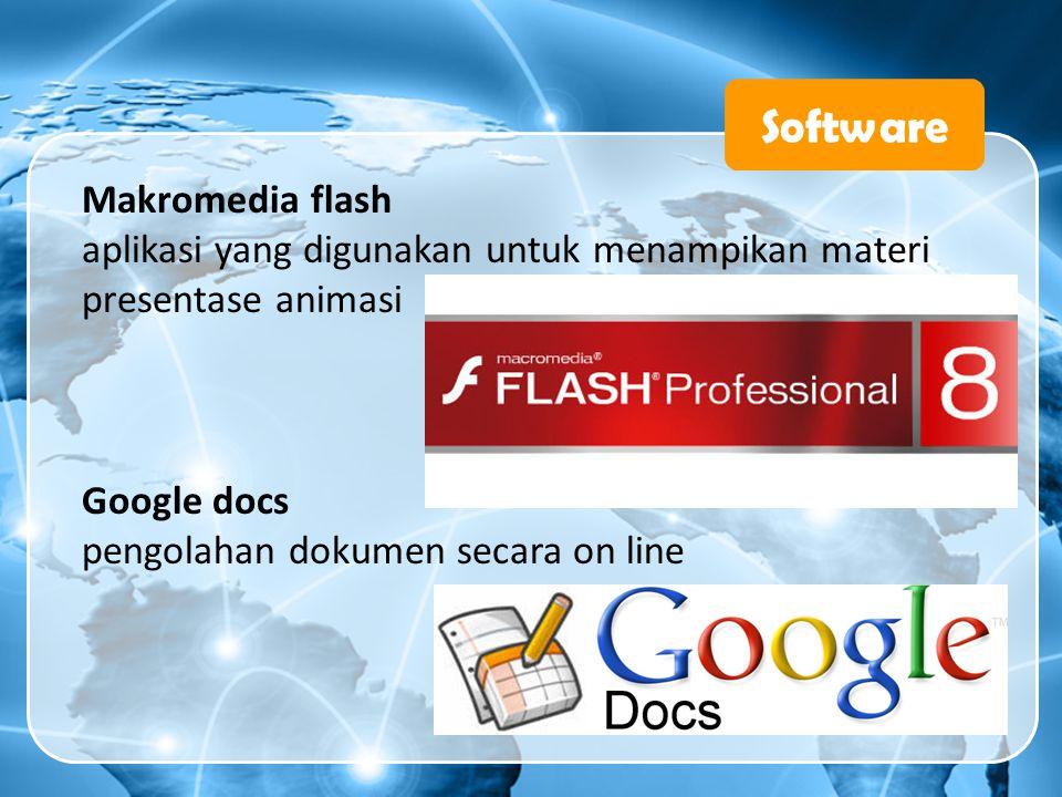 Software Makromedia flash aplikasi yang digunakan untuk menampikan materi presentase animasi Google docs pengolahan dokumen secara on line
