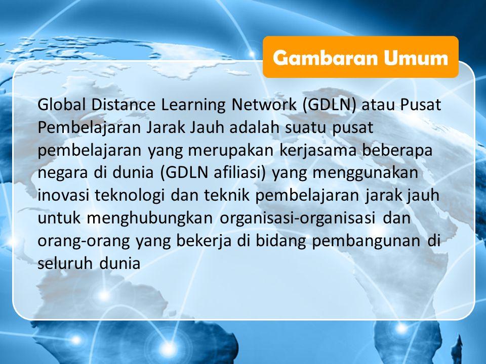 Gambaran Umum Global Distance Learning Network (GDLN) atau Pusat Pembelajaran Jarak Jauh adalah suatu pusat pembelajaran yang merupakan kerjasama bebe