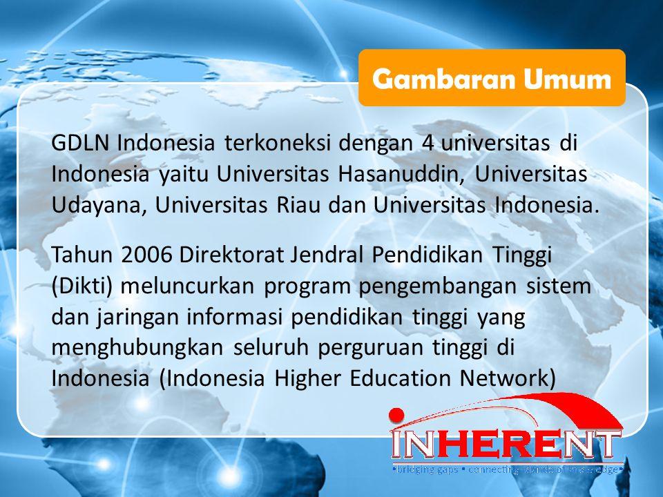 Gambaran Umum GDLN Indonesia terkoneksi dengan 4 universitas di Indonesia yaitu Universitas Hasanuddin, Universitas Udayana, Universitas Riau dan Univ