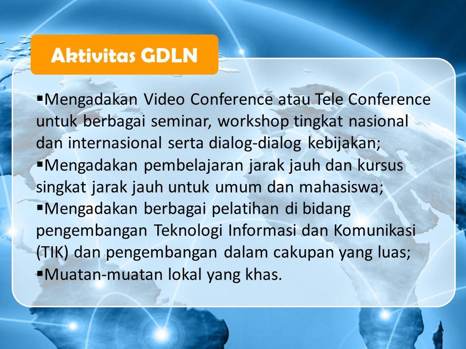 Aktivitas GDLN  Mengadakan Video Conference atau Tele Conference untuk berbagai seminar, workshop tingkat nasional dan internasional serta dialog-dia