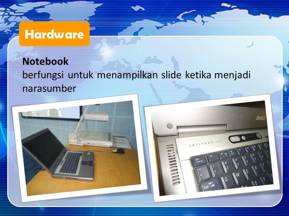 Hardware Notebook berfungsi untuk menampilkan slide ketika menjadi narasumber