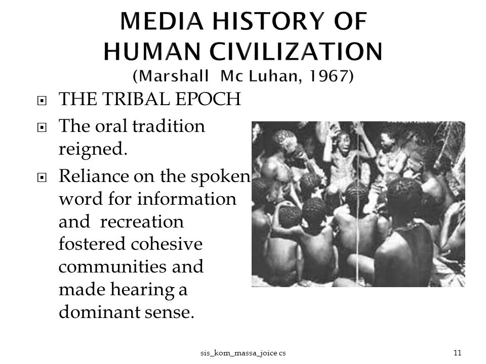  THE TRIBAL EPOCH  The oral tradition reigned.  Reliance on the spoken word for information and recreation fostered cohesive communities and made h