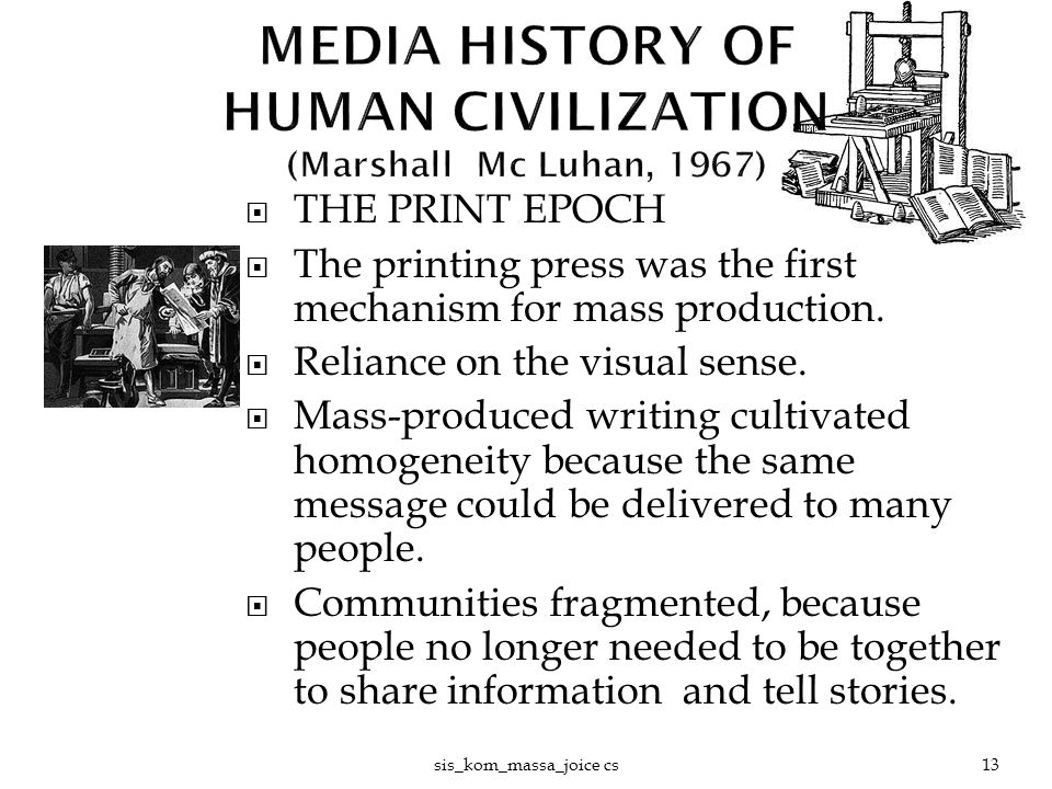  THE PRINT EPOCH  The printing press was the first mechanism for mass production.  Reliance on the visual sense.  Mass-produced writing cultivated