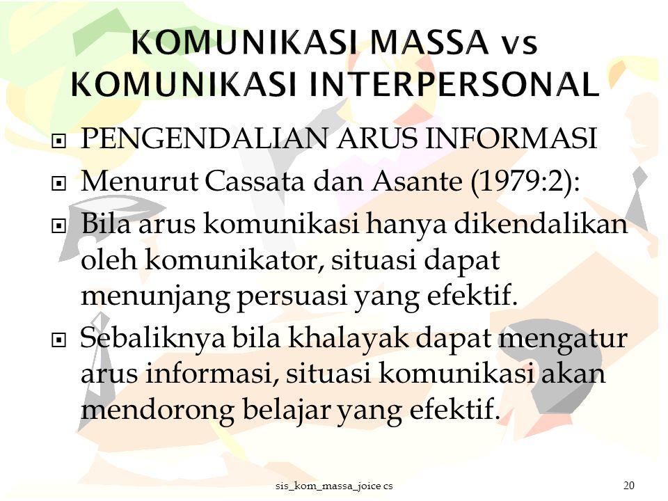  PENGENDALIAN ARUS INFORMASI  Menurut Cassata dan Asante (1979:2):  Bila arus komunikasi hanya dikendalikan oleh komunikator, situasi dapat menunja