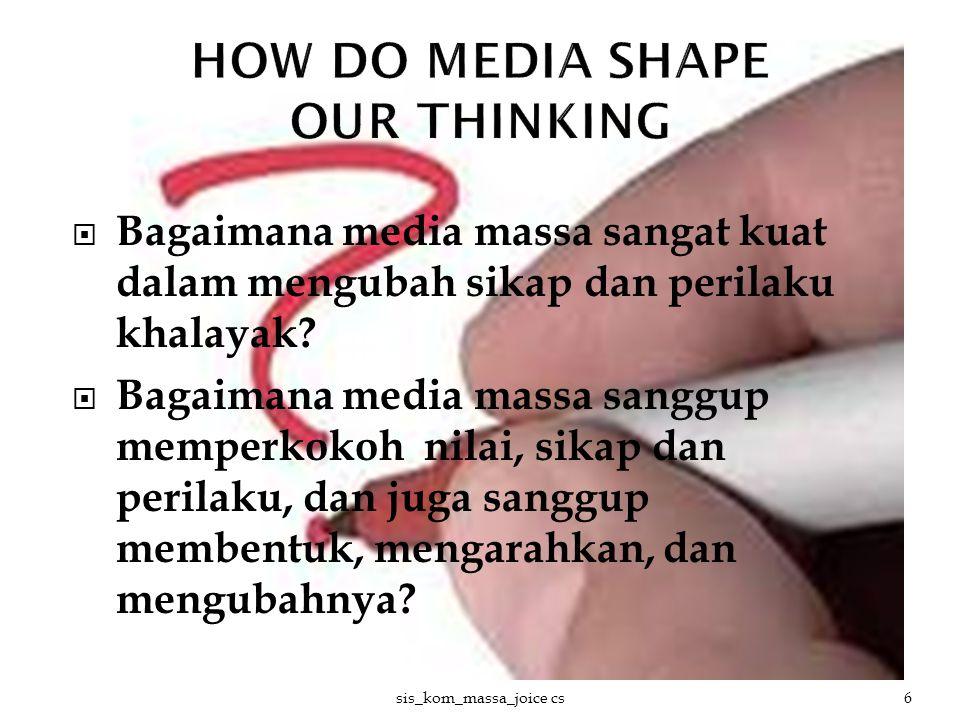  Bagaimana media massa sangat kuat dalam mengubah sikap dan perilaku khalayak?  Bagaimana media massa sanggup memperkokoh nilai, sikap dan perilaku,