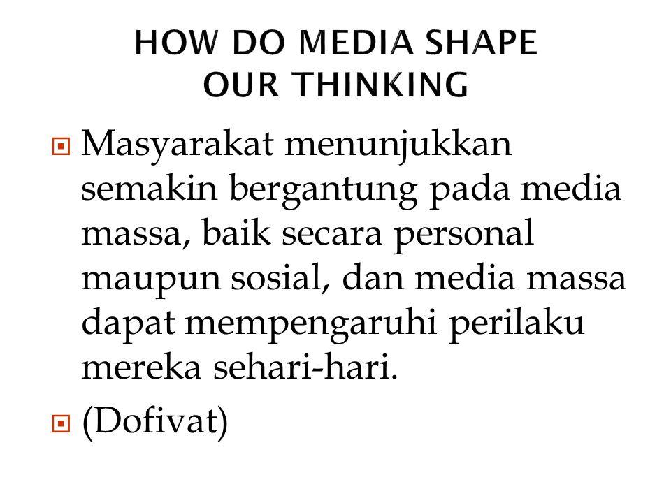  Masyarakat menunjukkan semakin bergantung pada media massa, baik secara personal maupun sosial, dan media massa dapat mempengaruhi perilaku mereka s