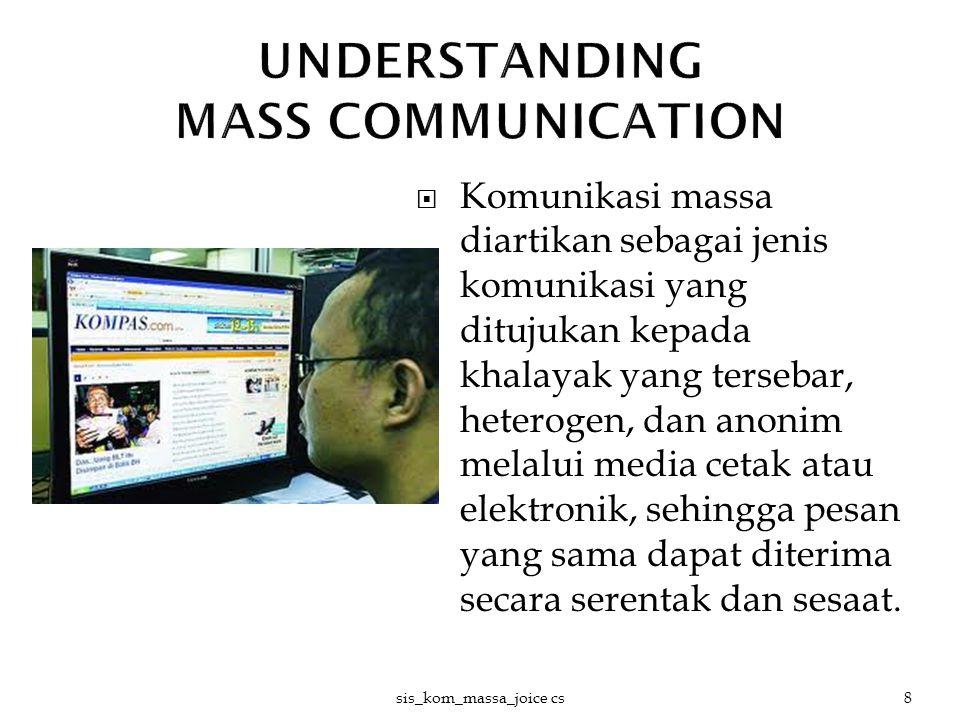  Komunikasi massa diartikan sebagai jenis komunikasi yang ditujukan kepada khalayak yang tersebar, heterogen, dan anonim melalui media cetak atau ele