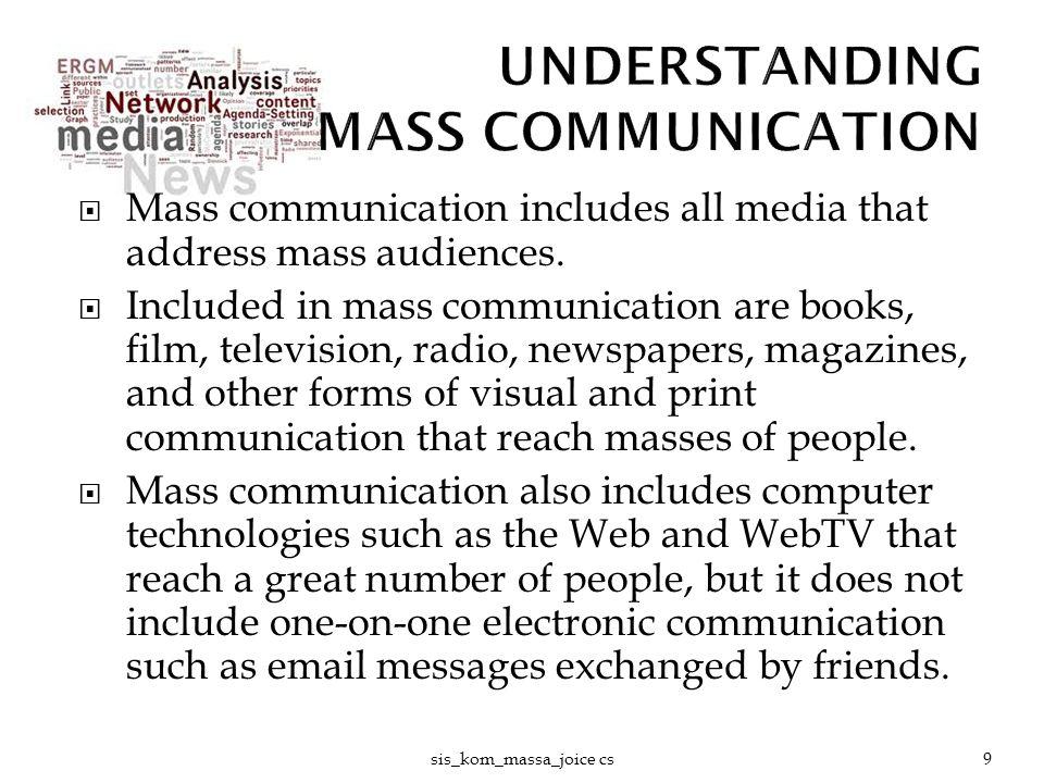 Keduanya melihat komunikasi massa sebagai proses, yang dibentuk melalui:  Diformulasikan oleh Komunikator Profesional  Pesan relatif Cepat dan Berkelanjutan  Khalayaknya Luas dan Beragam  Kesejajaran / Kesamaan Makna antara Khalayak dengan Komunikator  Khalayak Dipengaruhi dengan Cara Tertentu