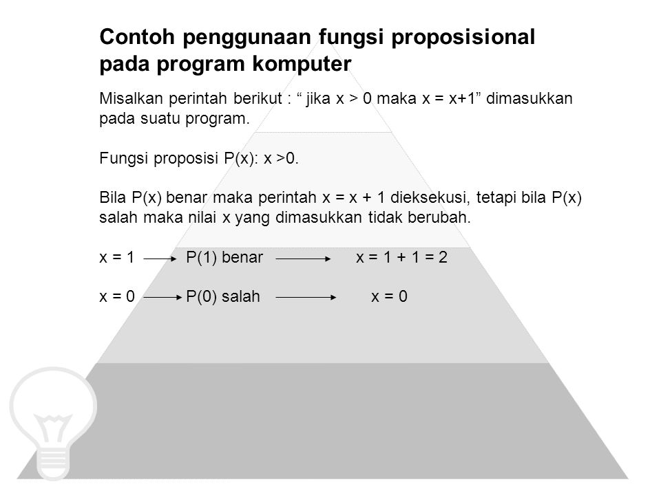 "Misalkan perintah berikut : "" jika x > 0 maka x = x+1"" dimasukkan pada suatu program. Fungsi proposisi P(x): x >0. Bila P(x) benar maka perintah x = x"