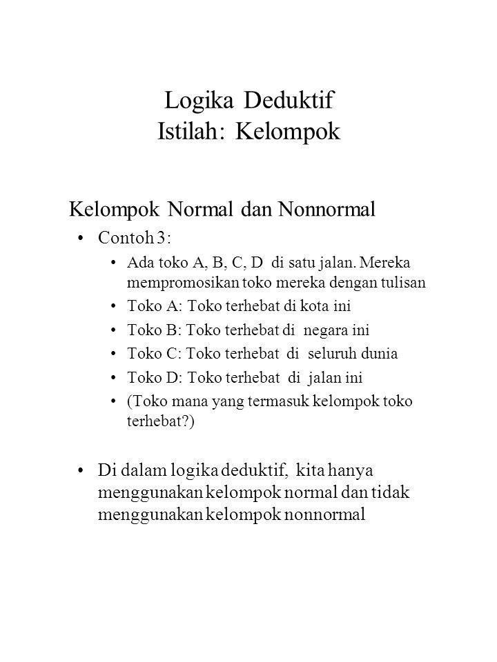 Logika Deduktif Istilah: Kelompok Kelompok Normal dan Nonnormal Contoh 3: Ada toko A, B, C, D di satu jalan. Mereka mempromosikan toko mereka dengan t