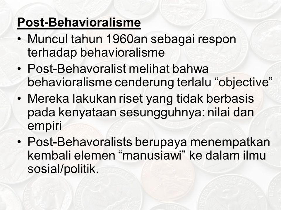 """Post-Behavioralisme Muncul tahun 1960an sebagai respon terhadap behavioralisme Post-Behavoralist melihat bahwa behavioralisme cenderung terlalu """"objec"""