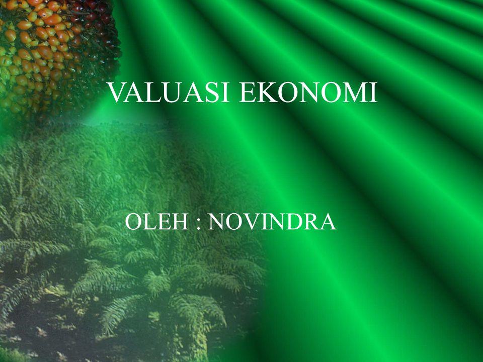 VALUASI EKONOMI OLEH : NOVINDRA