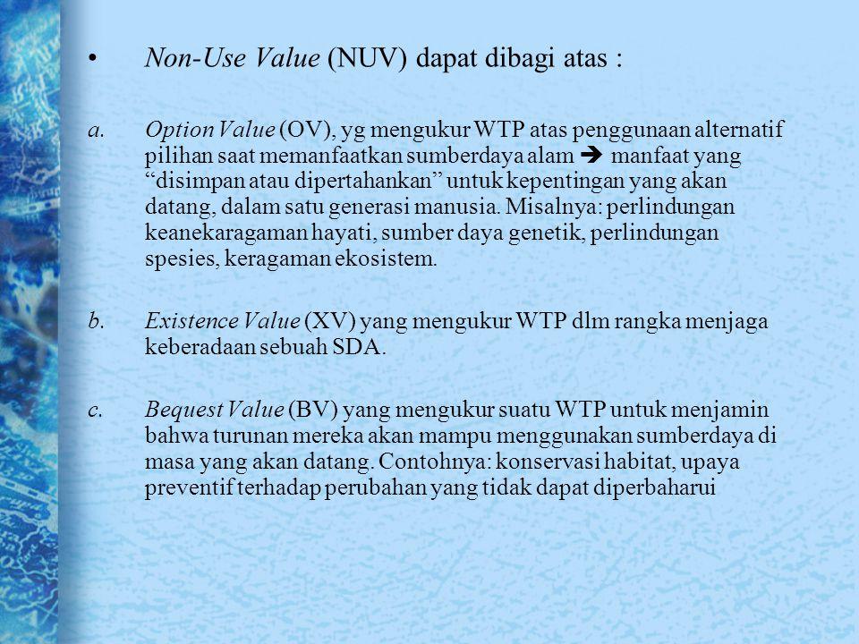 Non-Use Value (NUV) dapat dibagi atas : a.Option Value (OV), yg mengukur WTP atas penggunaan alternatif pilihan saat memanfaatkan sumberdaya alam  ma