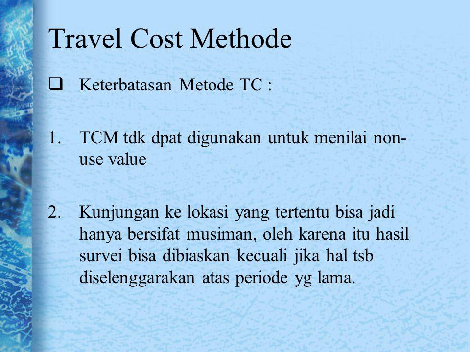  Keterbatasan Metode TC : 1.TCM tdk dpat digunakan untuk menilai non- use value 2.Kunjungan ke lokasi yang tertentu bisa jadi hanya bersifat musiman,