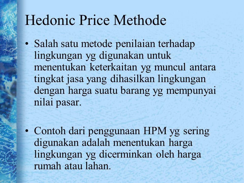 Hedonic Price Methode Salah satu metode penilaian terhadap lingkungan yg digunakan untuk menentukan keterkaitan yg muncul antara tingkat jasa yang dih