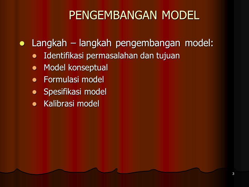 3 PENGEMBANGAN MODEL Langkah – langkah pengembangan model: Langkah – langkah pengembangan model: Identifikasi permasalahan dan tujuan Identifikasi per