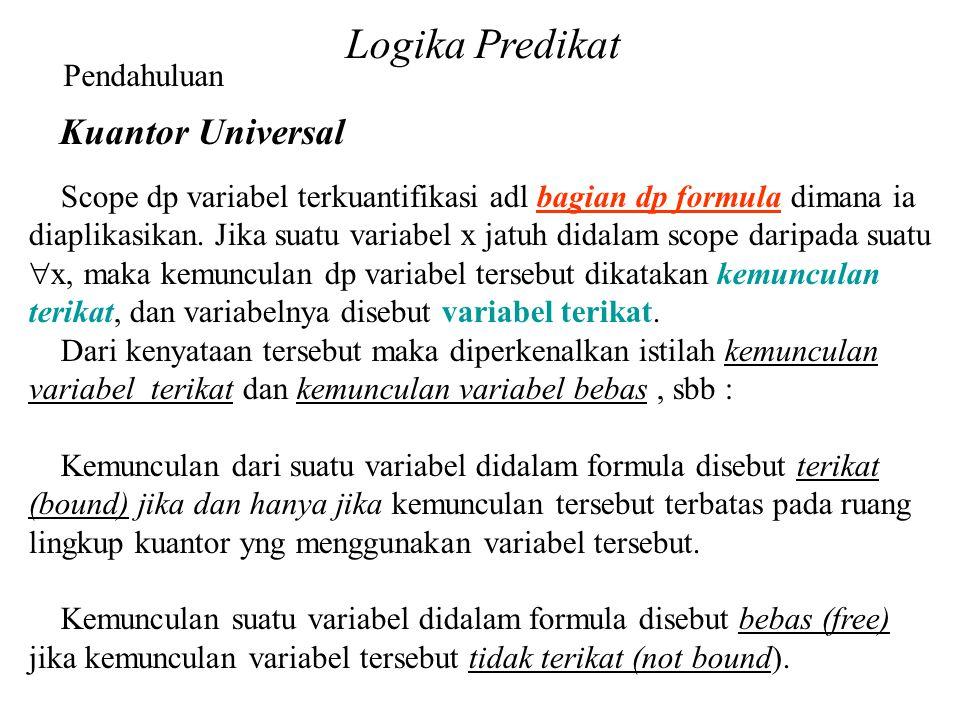 Logika Predikat Pendahuluan Kuantor Universal Scope dp variabel terkuantifikasi adl bagian dp formula dimana ia diaplikasikan. Jika suatu variabel x j