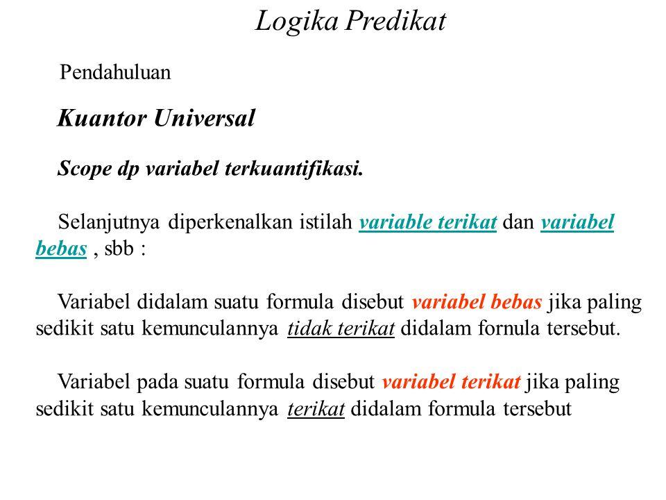 Logika Predikat Pendahuluan Kuantor Universal Scope dp variabel terkuantifikasi. Selanjutnya diperkenalkan istilah variable terikat dan variabel bebas