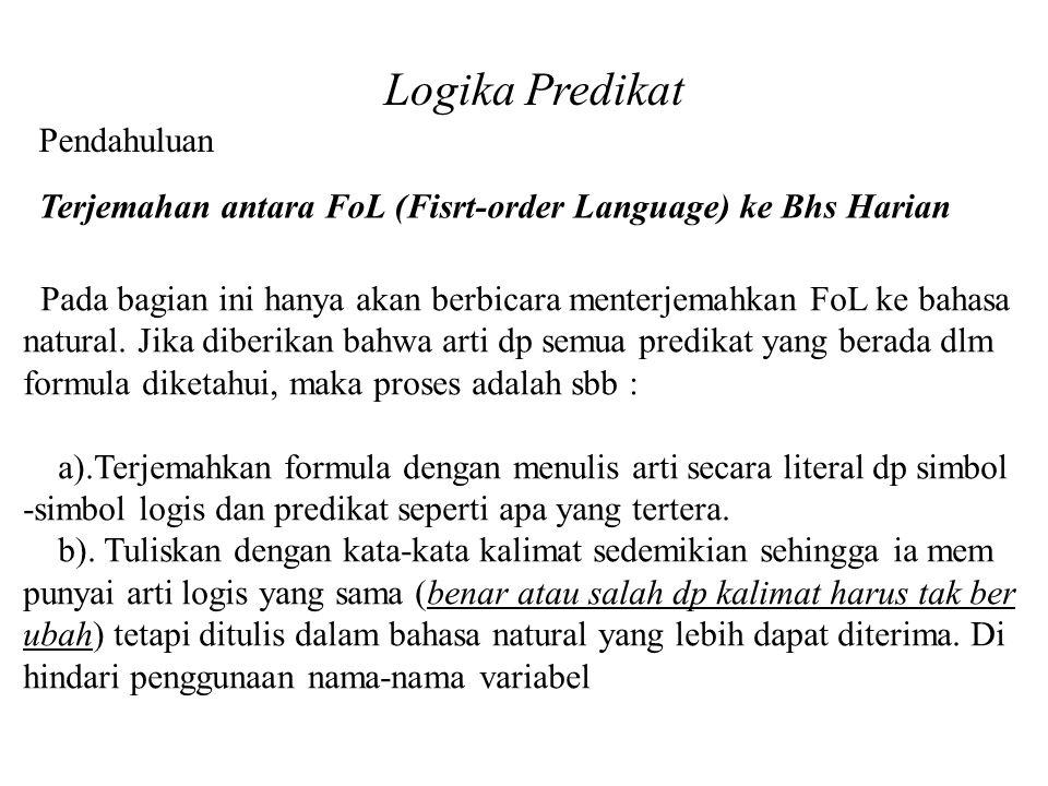 Logika Predikat Pendahuluan Terjemahan antara FoL (Fisrt-order Language) ke Bhs Harian Pada bagian ini hanya akan berbicara menterjemahkan FoL ke baha