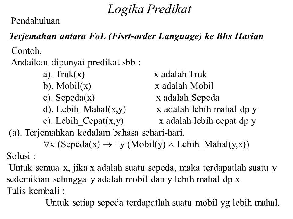 Logika Predikat Pendahuluan Terjemahan antara FoL (Fisrt-order Language) ke Bhs Harian Contoh. Andaikan dipunyai predikat sbb : a). Truk(x) x adalah T