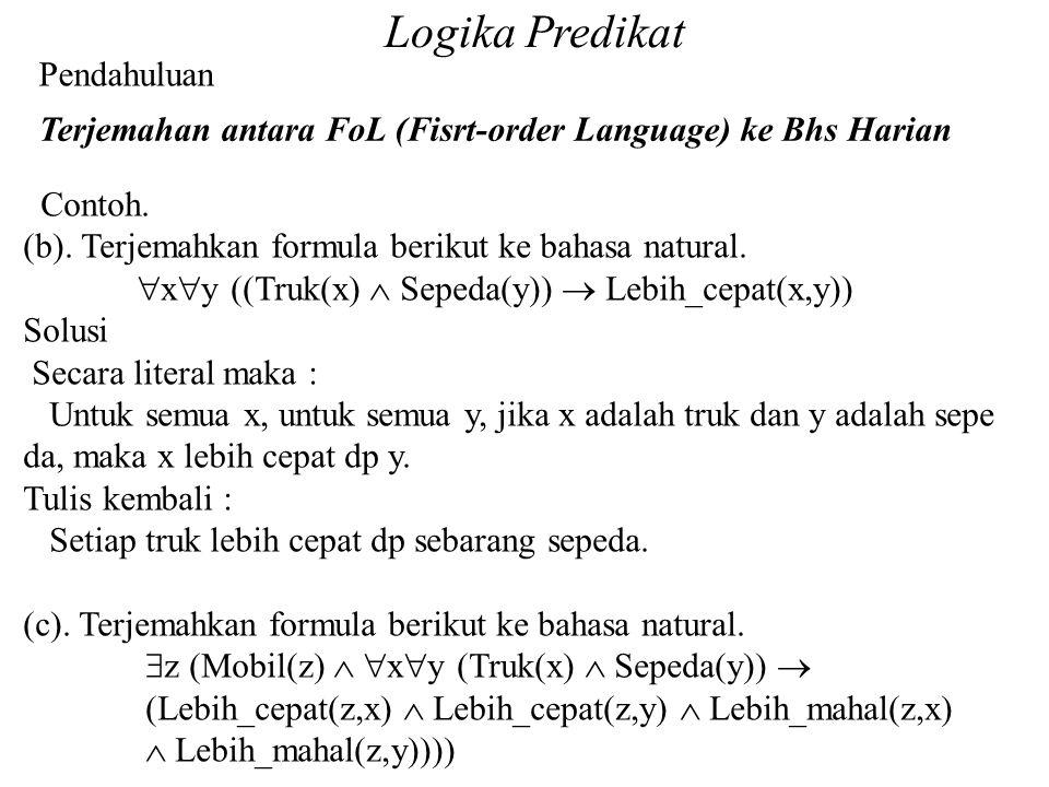 Logika Predikat Pendahuluan Terjemahan antara FoL (Fisrt-order Language) ke Bhs Harian Contoh. (b). Terjemahkan formula berikut ke bahasa natural.  x