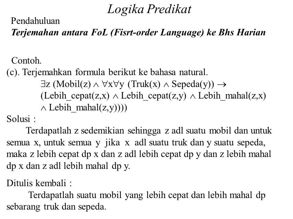 Logika Predikat Pendahuluan Terjemahan antara FoL (Fisrt-order Language) ke Bhs Harian Contoh. (c). Terjemahkan formula berikut ke bahasa natural.  z