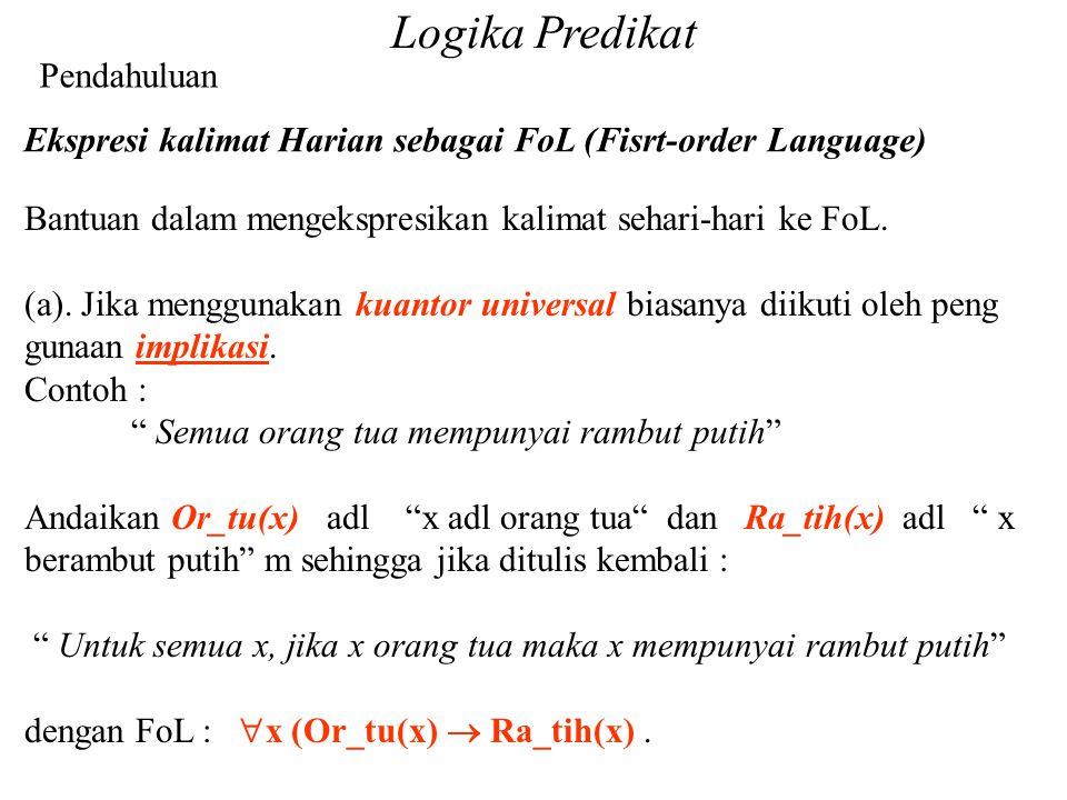 Logika Predikat Pendahuluan Bantuan dalam mengekspresikan kalimat sehari-hari ke FoL. (a). Jika menggunakan kuantor universal biasanya diikuti oleh pe