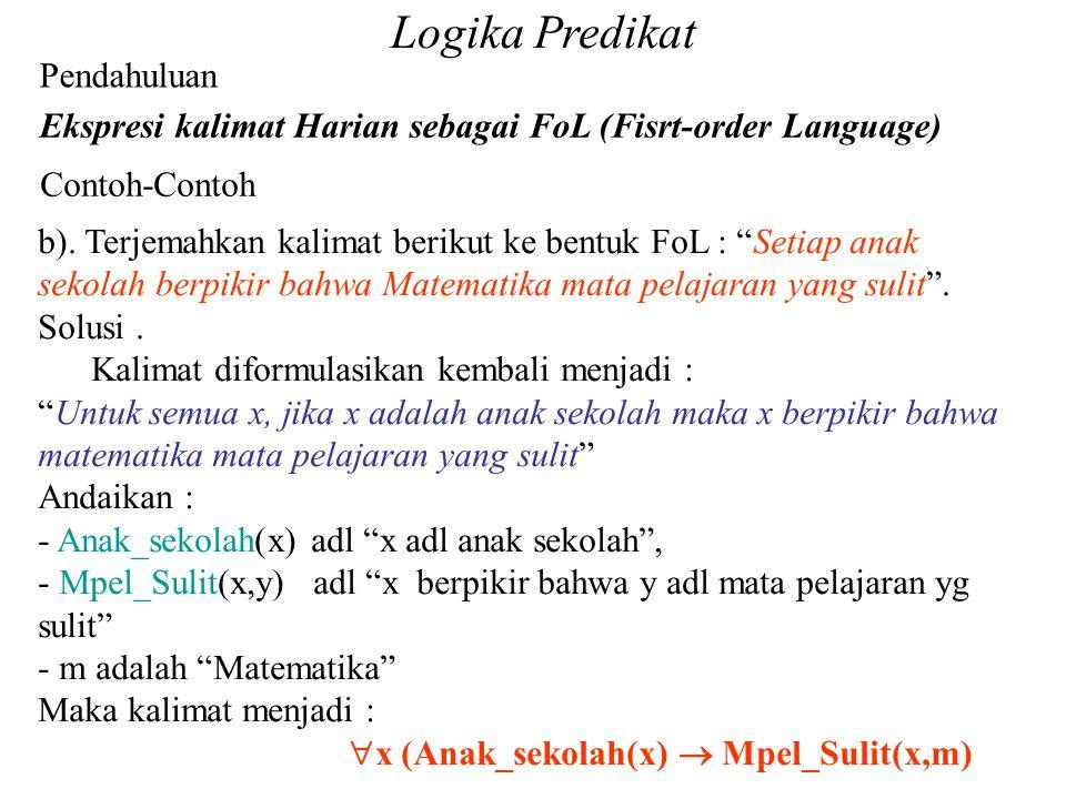 "Pendahuluan Ekspresi kalimat Harian sebagai FoL (Fisrt-order Language) Contoh-Contoh b). Terjemahkan kalimat berikut ke bentuk FoL : ""Setiap anak seko"