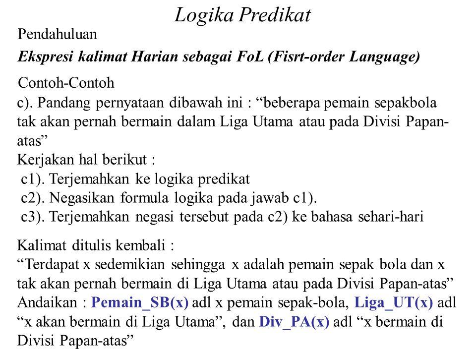 """Pendahuluan Ekspresi kalimat Harian sebagai FoL (Fisrt-order Language) Contoh-Contoh Logika Predikat c). Pandang pernyataan dibawah ini : """"beberapa pe"""