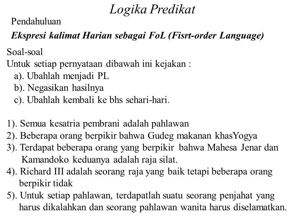 Pendahuluan Ekspresi kalimat Harian sebagai FoL (Fisrt-order Language) Soal-soal Untuk setiap pernyataan dibawah ini kejakan : a). Ubahlah menjadi PL