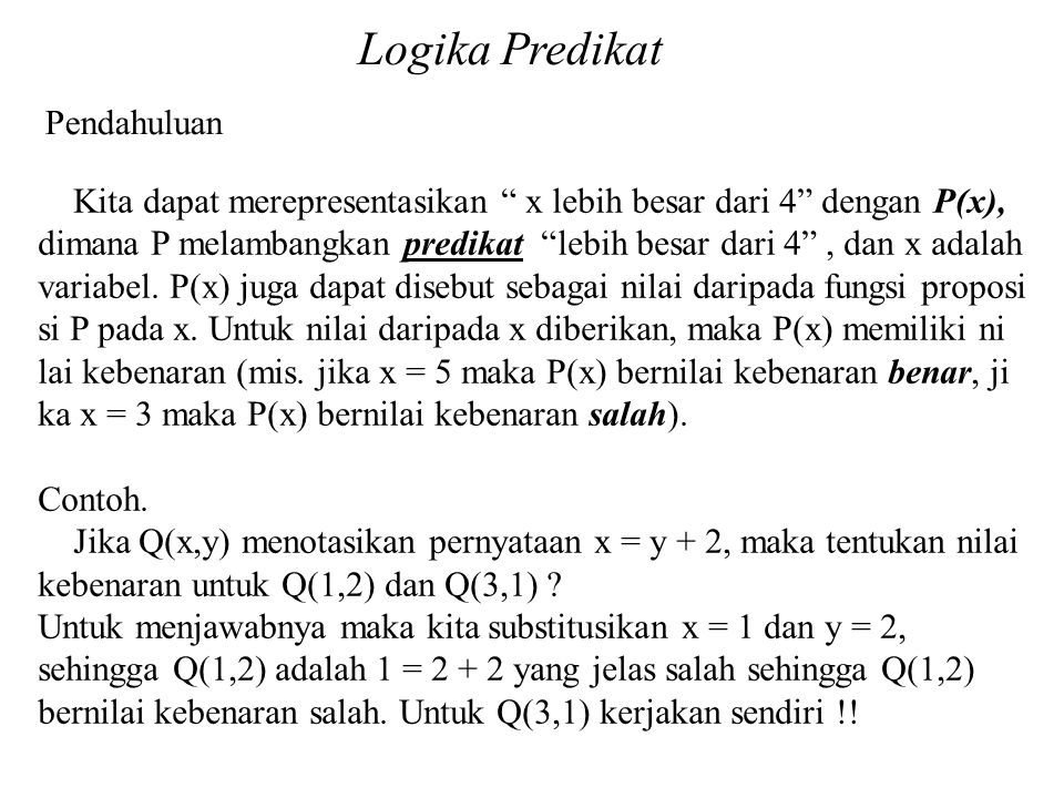 "Logika Predikat Pendahuluan Kita dapat merepresentasikan "" x lebih besar dari 4"" dengan P(x), dimana P melambangkan predikat ""lebih besar dari 4"", dan"