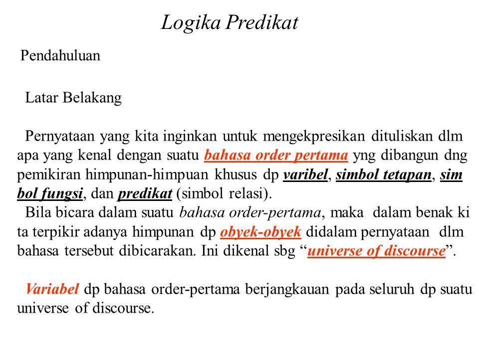 Logika Predikat Pendahuluan Latar Belakang Pernyataan yang kita inginkan untuk mengekpresikan dituliskan dlm apa yang kenal dengan suatu bahasa order