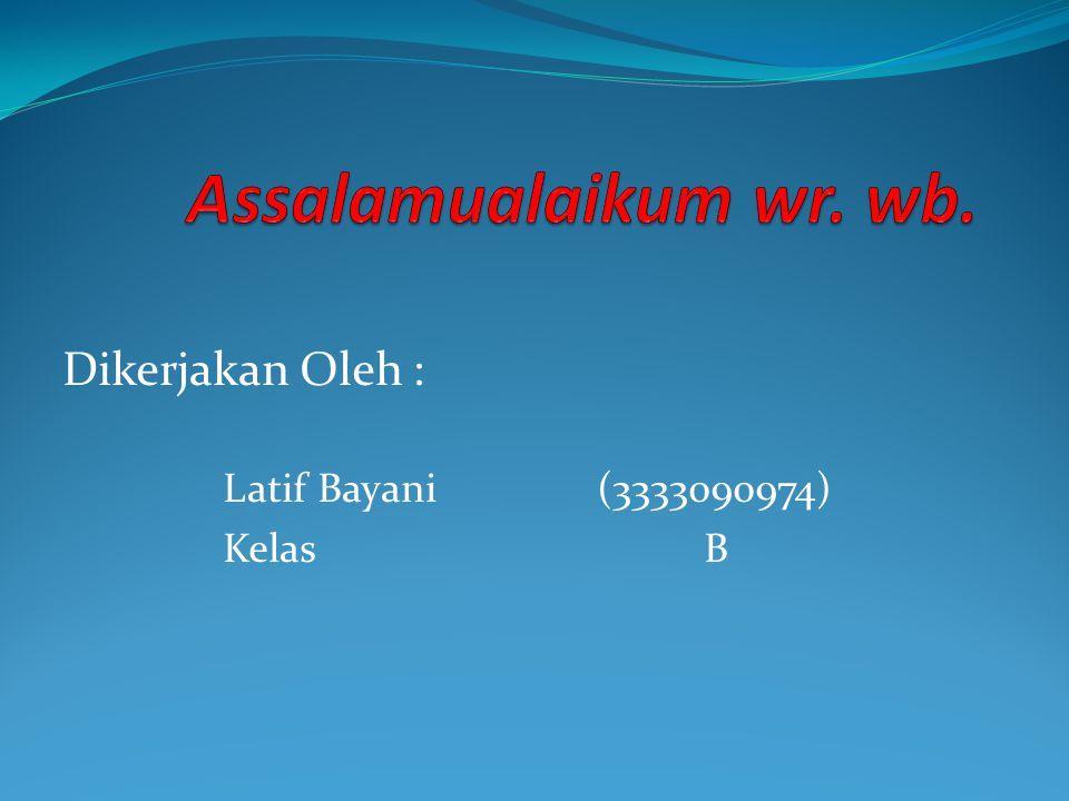 Dikerjakan Oleh : Latif Bayani (3333090974) Kelas B