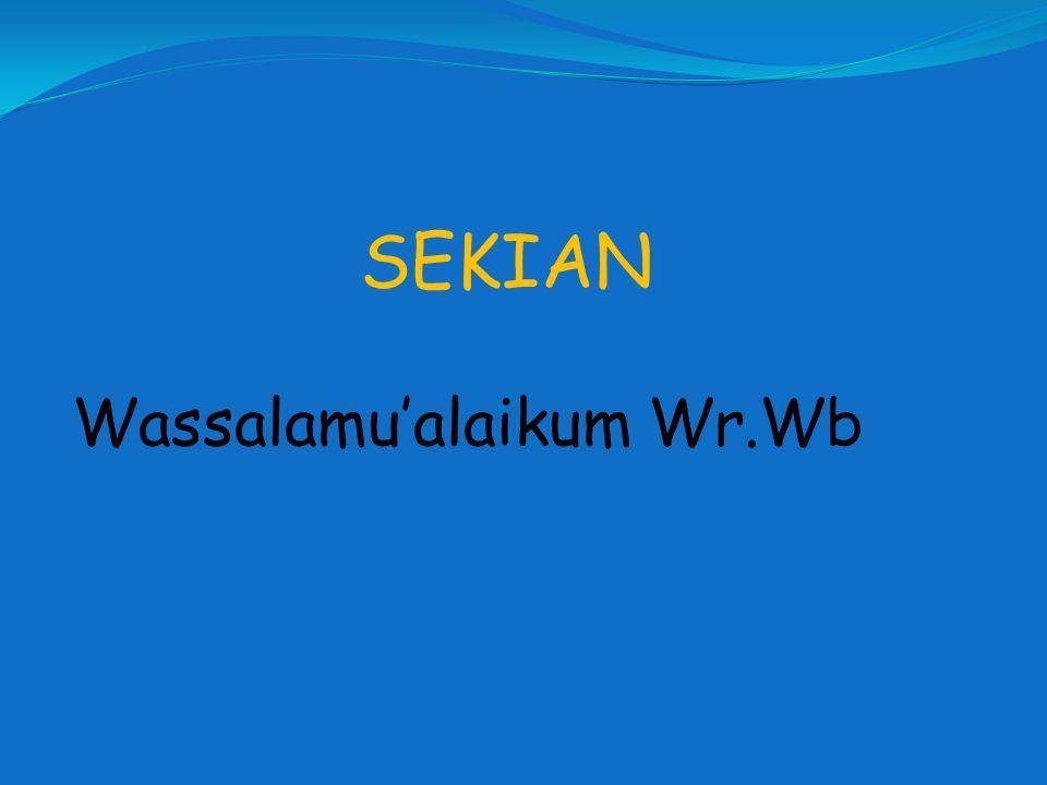 SEKIAN Wassalamu'alaikum Wr.Wb