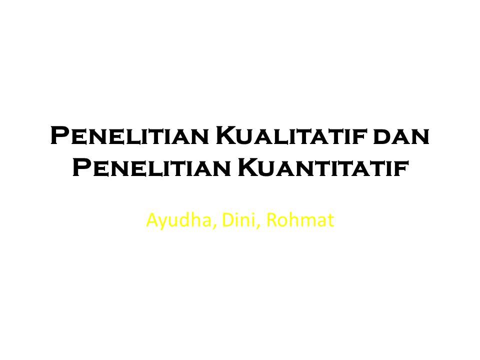 Penelitian Kualitatif dan Penelitian Kuantitatif Ayudha, Dini, Rohmat