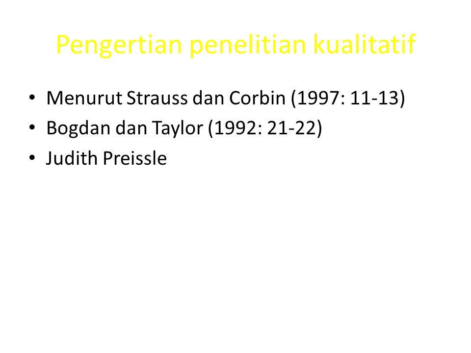 Pengertian penelitian kualitatif Menurut Strauss dan Corbin (1997: 11-13) Bogdan dan Taylor (1992: 21-22) Judith Preissle