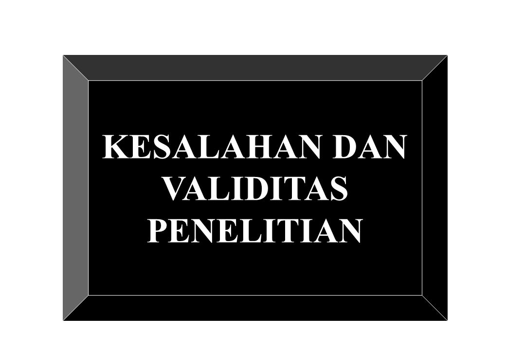 KESALAHAN DAN VALIDITAS PENELITIAN
