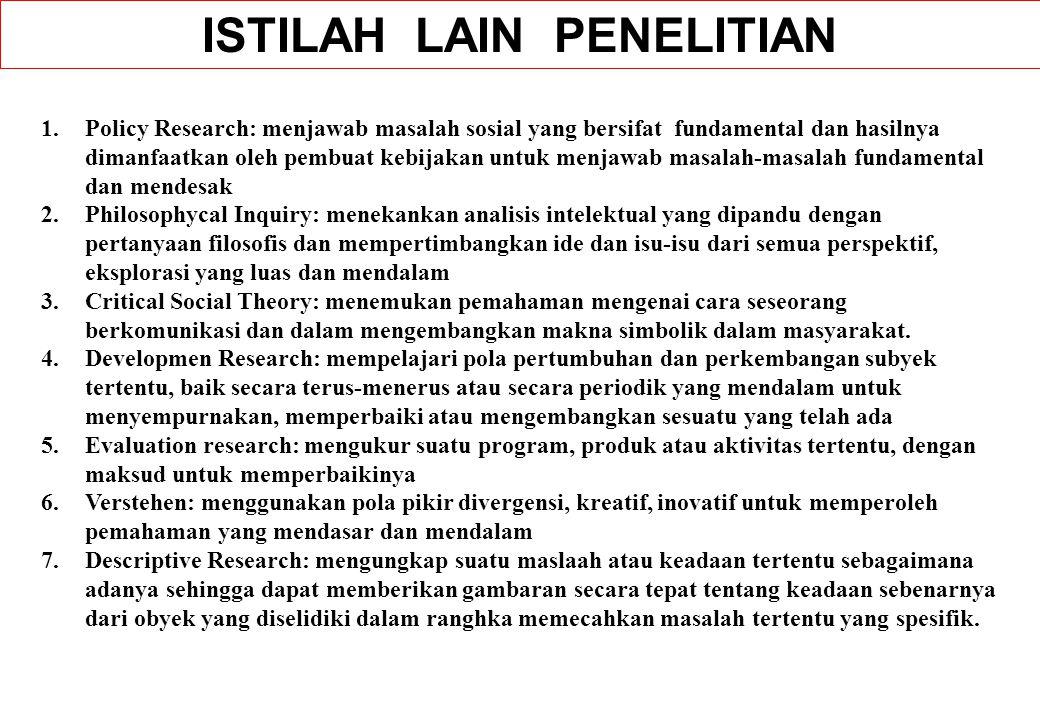 1.Policy Research: menjawab masalah sosial yang bersifat fundamental dan hasilnya dimanfaatkan oleh pembuat kebijakan untuk menjawab masalah-masalah f
