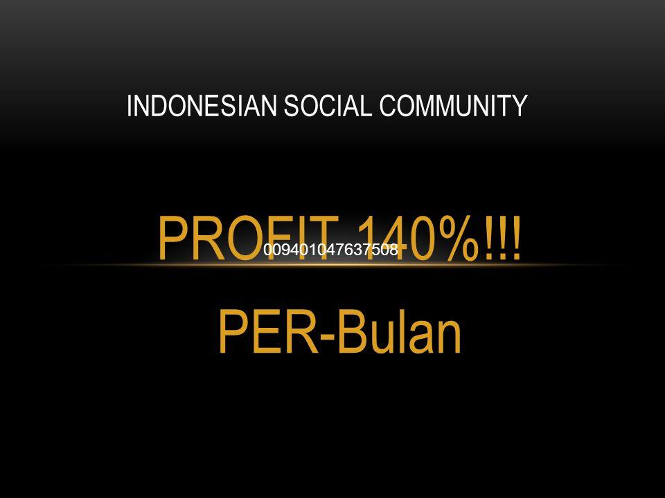 PROFIT 140%!!! PER-Bulan INDONESIAN SOCIAL COMMUNITY 009401047637508