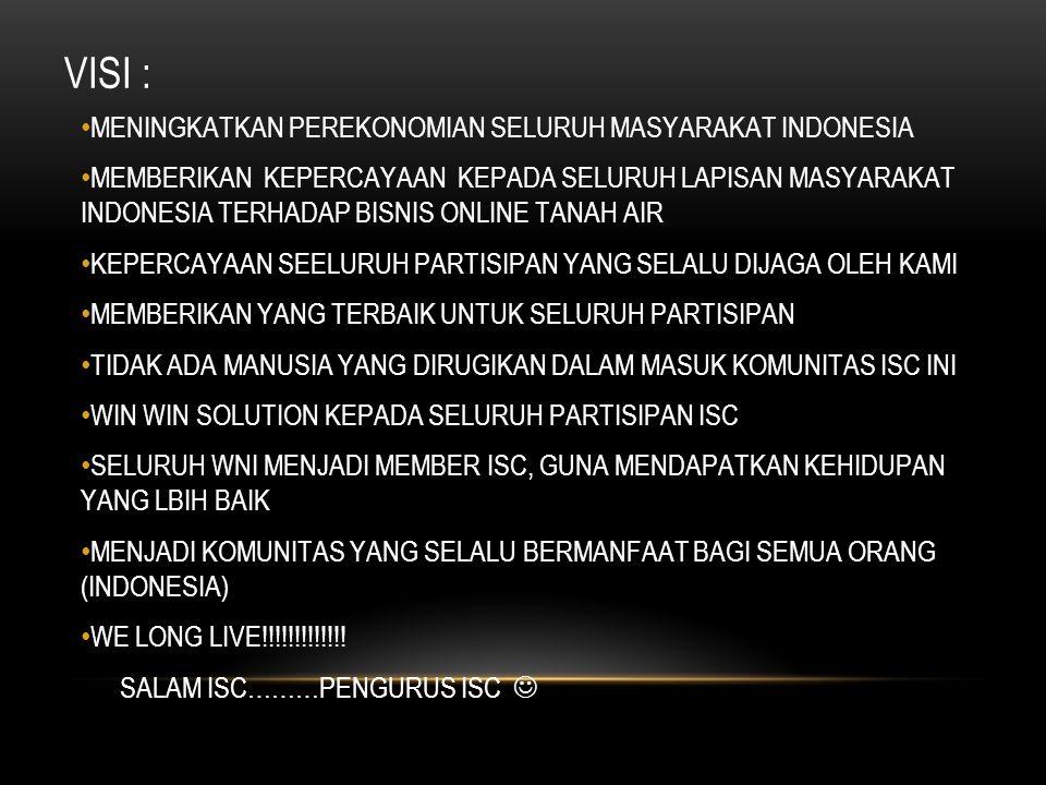 VISI : MENINGKATKAN PEREKONOMIAN SELURUH MASYARAKAT INDONESIA MEMBERIKAN KEPERCAYAAN KEPADA SELURUH LAPISAN MASYARAKAT INDONESIA TERHADAP BISNIS ONLIN