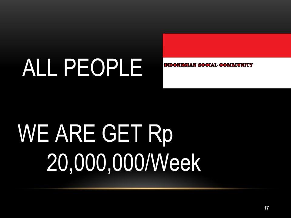 17 WE ARE GET Rp 20,000,000/Week ALL PEOPLE